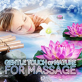 Gentle Touch of Nature for Massage –  Soft Music to Relax, Songs for Spa, Relaxing Sounds, Massage Music, Wellness by Massage Music