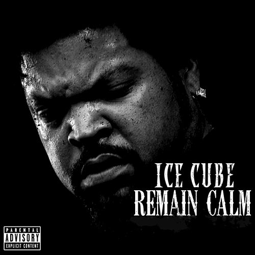Remain Calm by Ice Cube