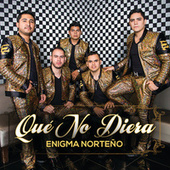 Qué No Diera by Enigma Norteño