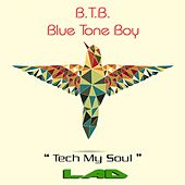 Tech My Soul by B.T.B. Blue Tone Boy
