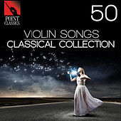 50 Violin Songs: Classical Collection von Various Artists