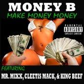 Make Money Money (feat. Mr. Mixx, Cleetis Mack & King Beef) by Money B