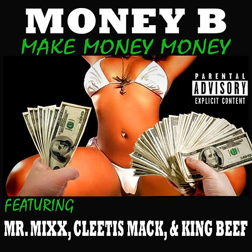 Make Money Money (feat. Mr. Mixx, Cleetis Mack & King Beef) by Money B