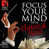 Focus Your Mind with Classical Music: 80 Tracks by Various Artists