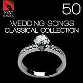 50 Wedding Songs: Classical Collection by Various Artists