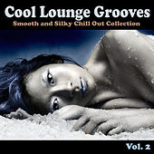 Cool Lounge Grooves, Vol. 2 - Smooth and Silky Chill Out Collection by Various Artists