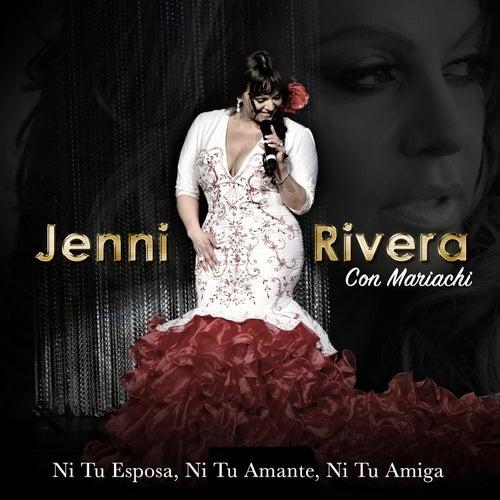 Ni Tu Esposa Ni Tu Amante Ni Tu Amiga by Jenni Rivera