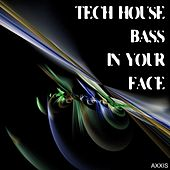 Tech House Bass in Your Face by Various Artists