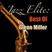 Jazz Elite: Best Of Glenn Miller by Glenn Miller