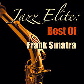 Jazz Elite: Best Of Frank Sinatra by Frank Sinatra