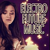 Electro Future Music by Various Artists