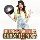 Funny Girls Electronics by Various Artists