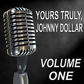 Yours Truly, Johnny Dollar - Old Time Radio Show, Vol. One by Various Artists