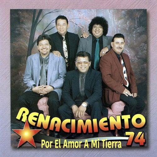 Por el Amor a Mi Tierra by Renacimiento 74