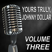 Yours Truly, Johnny Dollar - Old Time Radio Show, Vol. Three by Various Artists