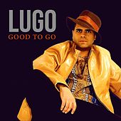 Good to go by Lugo