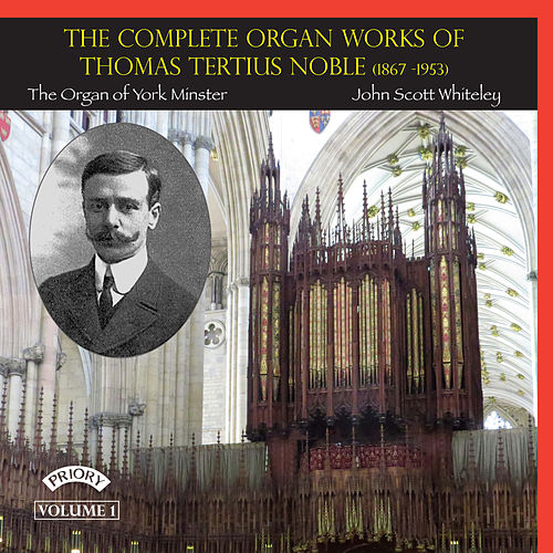 The Complete Organ Works of Thomas Tertius Noble by John Scott Whiteley