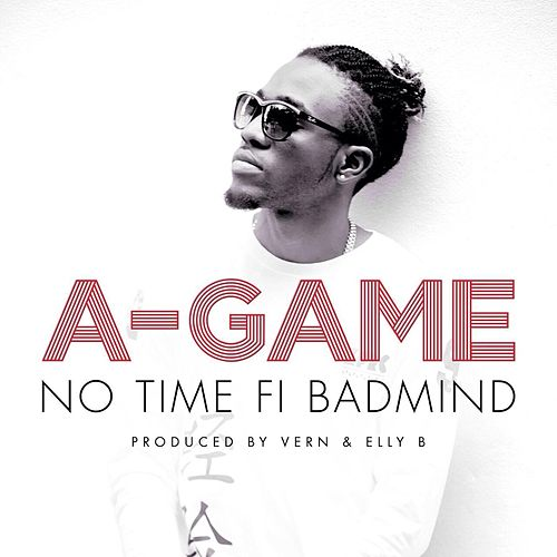 No Time Fi Badmind by A-Game