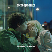 I Wanna Get Lost With You by Stereophonics