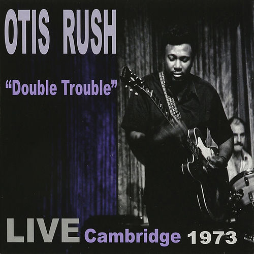 Double Trouble: Live Cambridge 1973 von Otis Rush
