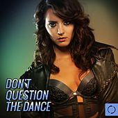 Don't Question the Dance by Various Artists