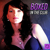 Boxed in the Club by Various Artists