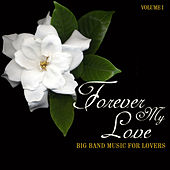 Big Band Music for Lovers: Forever My Love, Vol. 1 by Various Artists
