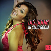 Big Boom in Club Room by Various Artists