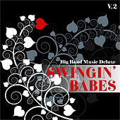 Big Band Music Deluxe: Swingin' Babes, Vol. 2 by Various Artists