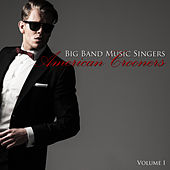 Big Band Music Singers: American Crooners, Vol. 1 by Various Artists