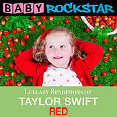 Lullaby Renditions of Taylor Swift - Red by Baby Rockstar