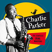 The Complete Dial Masters (Bonus Track Version) by Charlie Parker