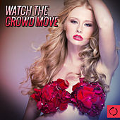Watch the Crowd Move by Various Artists
