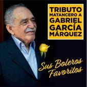 Tributo Matancero a Gabriel García Márquez: Sus Boleros Favoritos by La Sonora Matancera