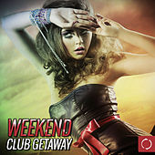 Weekend Club Getaway by Various Artists