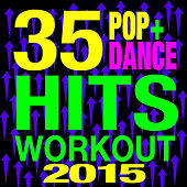 35 Pop + Dance Hits Workout 2015 by The Workout Heroes