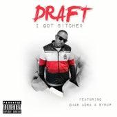 I Got B!tche$ (feat. Omar Aura & Syrup) by Draft