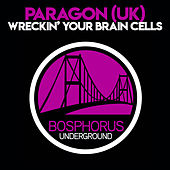 Wreckin' Your Brain Cells by Paragon