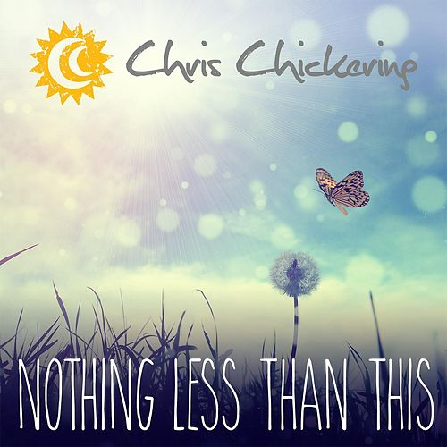 Nothing Less Than This by Chris Chickering