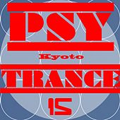 Kyoto Psy Trance, Vol. 15 by Various Artists