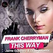 This Way (Jaime Guerrero & Dj Lara Remix) by Frank Cherryman