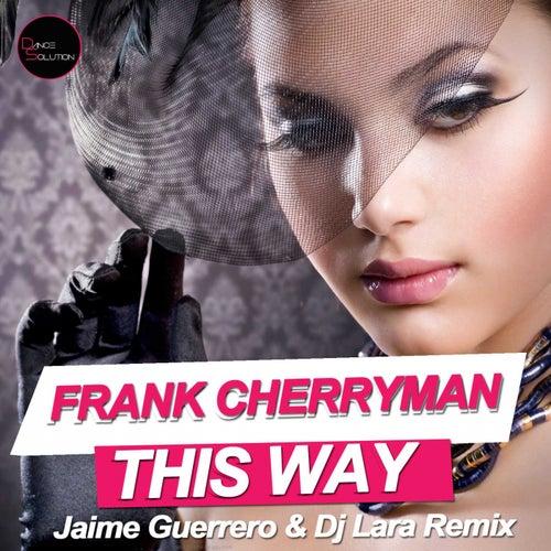 This Way (Jaime Guerrero & Dj Lara Remix) by Frank Cherryman