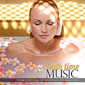 Bath Time Music (Classical Music for a 70 Minutes Relaxing Bubble Bath) by Various Artists