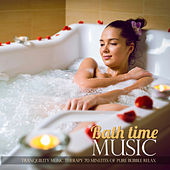 Bath Time Music (Tranquility Music Therapy 70 Minutes of Pure Bubble Relax) by Various Artists