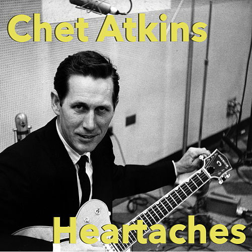 Heartaches by Chet Atkins