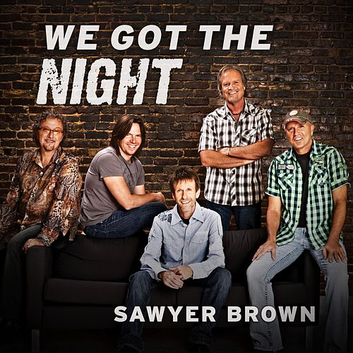 We Got the Night by Sawyer Brown