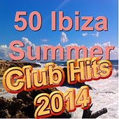 50 Ibiza Summer Club Hits 2014 (Incl. Rather Be, Too Close, Back To Life, Whistle, Dark Horse and many more) by Various Artists