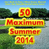 50 Maximum Summer 2014 (Incl. Back In Time, I Want Crazy, Blurred Lines, Say Something and many more) by Various Artists
