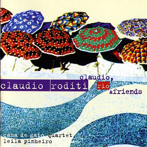 Claudio, Rio & Friends by Claudio Roditi