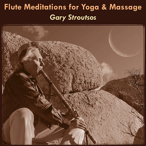 Flute Meditations for Yoga & Massage: Calming Spa Music for Relaxation & Sleep by Gary Stroutsos